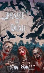 Praise the Dead: A Zombie Novel - Gina Ranalli