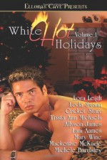 White Hot Holidays, Vol. I - Lora Leigh, Leda Swann, Lani Aames, Michele Bardsley, Allyson James, Mackenzie McKade, Trista Ann Michaels, Cricket Starr, Mary Wine