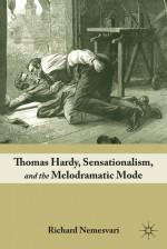 Thomas Hardy, Sensationalism, and the Melodramatic Mode - Richard Nemesvari