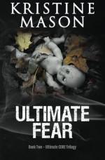 Ultimate Fear (Book 2 Ultimate CORE) (CORE Series) (Volume 5) - Kristine Mason