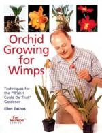 "Orchid Growing for Wimps: Techniques for the ""Wish I Could Do That"" Gardener - Ellen Zachos, Sasha Fenton, James Duncan"
