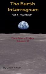 "The Earth Interregnum: Part 4: ""Red Planet"" (Free Story Friday Season 3, #4) - Josh Hilden"
