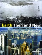 Earth Then and Now: Amazing Images of Our Changing World - Fred Pearce
