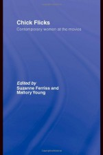 Chick Flicks: Contemporary Women at the Movies - Suzanne Ferriss, Mallory Young