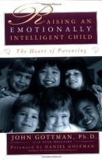 Raising An Emotionally Intelligent Child - John Gottman Ph.D., Daniel Goleman, Joan DeClaire