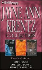Jayne Ann Krentz Collection: Soft Focus, Lost and Found, and Smoke in Mirrors - Jayne Ann Krentz, Dick Hill, Sandra Burr, James Daniels, Susie Breck, Aasne Vigesaa