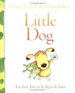 Little Dog - Vivian French, Chris Fisher