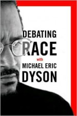 Debating Race: with Michael Eric Dyson - Michael Eric Dyson