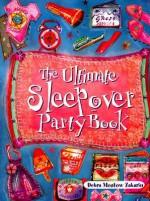 The Ultimate Sleepover Party Book - Debra Mostow Zakarin, Sarah Gibb