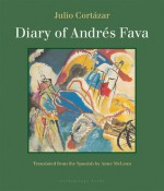Diary of Andres Fava - Julio Cortázar, Anne McLean
