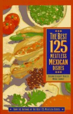 The Best 125 Meatless Mexican Dishes - Susann Geiskopf-Hadler, Mindy Toomay