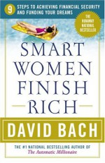 Smart Women Finish Rich: 9 Steps to Achieving Financial Security and Funding Your Dreams - David Bach