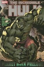 Hulk: Planet Hulk Prelude (Incredible Hulk) - Daniel Way, Keu Cha