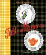 Table Manners - Chris Raschka, Vladimir Radunsky