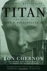 Titan: The Life of John D. Rockefeller, Sr. - Ron Chernow