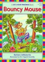 Bouncy Mouse - Barbara deRubertis, Eva Cockrille