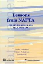 Lessons from NAFTA: For Latin America and the Caribbean - Daniel Lederman, Luis Serven, William F. Maloney