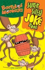 The Super Silly BARREL OF MONKEYS Joke Book - Dave Ross, Jared Chapman
