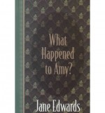 What Happened to Amy - Jane Edwards