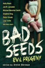 Bad Seeds: Evil Progeny - Peter Straub, Michael Marshall Smith, Holly Black, Joe R. Lansdale, Steve Berman, Stephen King