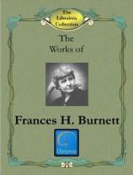 Works of Frances Hodgson Burnett - Frances Hodgson Burnett