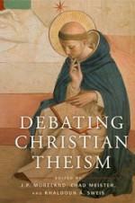 Debating Christian Theism - J.P. Moreland, Khaldoun A. Sweis, Chad V, Meister
