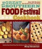 The Great Southern Food Festival Cookbook: Celebrating Everything from Peaches to Peanuts, Onions to Okra - Mindy Henderson, Bryan Curtis