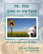 Mr. Pish Goes to the Farm - K.S. Brooks