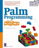 Palm Programming for the Absolute Beginner w/CD (For the Absolute Beginner (Series).) - Andy Harris
