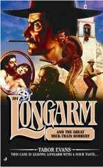 Longarm and the Great Milk Train Robbery - Tabor Evans