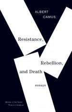 Resistance, Rebellion and Death: Essays - Justin O'Brien, Albert Camus