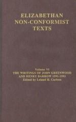 The Writings of John Greenwood and Henry Barrow, 1591-1593 - John Greenwood