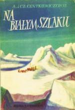 Na białym szlaku - Alina Centkiewicz, Czesław Centkiewicz