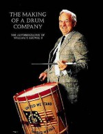 The Making of a Drum Company: The Autobiography of William F. Ludwig II - William F. Ludwig II, Rob Cook