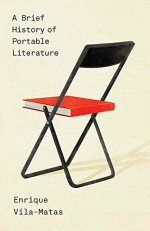 A Brief History of Portable Literature (New Directions Paperbook) - Thomas Bunstead, Enrique Vila-Matas, Anne McLean