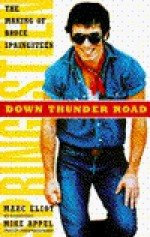 Down Thunder Road: The Making of Bruce Springsteen - Marc Eliot