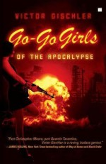 [ Go-Go Girls of the Apocalypse BY Gischler, Victor ( Author ) ] { Paperback } 2008 - Victor Gischler