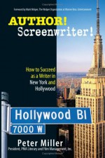 Author! Screenwriter!: How to Succeed as a Writer in New York and Hollywood - Peter Miller