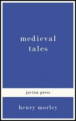 Medieval Tales - Henry Morley