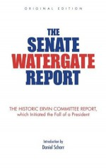 The Senate Watergate Report: The Historic Ervin Committee Report, Which Initiated the Fall of a President - Senate Select Committee, Daniel Schorr