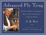 Advanced Fly Tying: The Proven Methods and Techniques of a Master Professional Fly Tyer--37 Important Patterns - A.K. Best, John Gierach