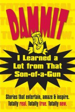 Dammit, I Learned a Lot from That Son-of-a-Gun - Mike Connell, Bill Collins, Katherine Gross, Douglas Gwilym, John Highberger, Anita Kulina, Laura Lind, Nicodemo Manfredo, Cindy McKay, Judi Resick-Csokai, Seth Roskos, Scott Bradley Smith