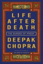 Life After Death: The Burden of Proof - Deepak Chopra