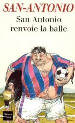 San-Antonio renvoie la balle (French Edition) - San-Antonio