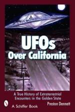 UFOs Over California: A True History of Extraterrestrial Encounters in the Golden State (Schiffer Books) - Preston Dennett, Kesara