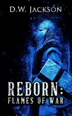 Reborn: Flames of War - D.W. Jackson