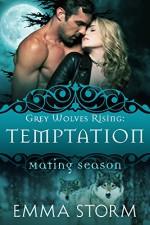 Temptation: Grey Wolves Rising #1 (Mating Season Collection) - Emma Storm, Mating Season Collection