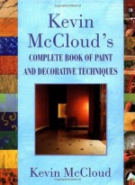 Kevin McClouds Complete Book of Paint and Decorative Techniques - Kevin McCloud, Michael Crockett