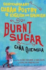 Burnt Sugar Cana Quemada: Contemporary Cuban Poetry in English and Spanish - Oscar Hijuelos