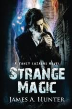 Strange Magic: A Yancy Lazarus Novel (Volume 1) - James A. Hunter